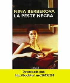 La peste negra (9788477650232) Nina Nikolaevna Berberova , ISBN-10: 8477650233  , ISBN-13: 978-8477650232 ,  , tutorials , pdf , ebook , torrent , downloads , rapidshare , filesonic , hotfile , megaupload , fileserve