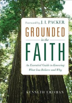 Grounded in the Faith: An Essential Guide to Knowing What You Believe and Why by Ken Erisman, http://www.amazon.com/dp/B00B85MR2K/ref=cm_sw_r_pi_dp_Ips8sb088QGNJ