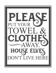 free bathroom printables- please put your towel and clothes away house elves don't live here-www.themountainviewcottage.net