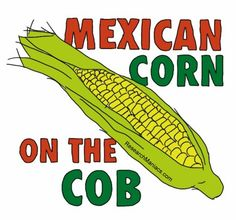 How to make Mexican corn on the Cob  http://researchmaniacs.com/Mexico/MexicanCornOnTheCob.html