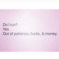 Do I run? Out of patience fucks & money. - Sarcasm Meme - Sarcasm Meme ideas - Do I run? Out of patience fucks & money. The post Do I run? Out of patience fucks & money. appeared first on Gag Dad. Me Quotes, Funny Quotes, Sarcastic Quotes, True Stories, Wise Words, I Laughed, Hilarious, Funny Rude, Thoughts