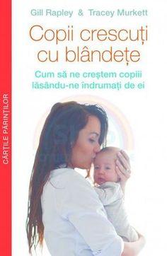 Multi Media Est Publishing Copii crescuți cu blândețe Carti pentru parinti de bebelusi Montessori Baby, After Baby, Good Books, Amazing Books, Kids And Parenting, Multimedia, Learning, Children, Tudor