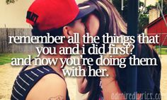 Remember all the things you and I did first and now you're doing them with her