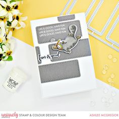 Fun is Good - Ashlee McGregor - Uniquely Creative Creative Colour, Creative Design, Creative Company, Copic Markers, Card Sizes, Life Is Good, Card Stock, Birthday Cards, Have Fun