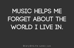 This is one of a million true quotes about my true love. Music helps me in every situation in my life.