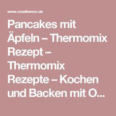 Pancakes mit Äpfeln – Thermomix Rezept – Thermomix Rezepte – Kochen und Backen mit Oma Thermo