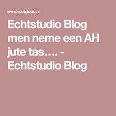 Echtstudio Blog men neme een AH jute tas…. - Echtstudio Blog