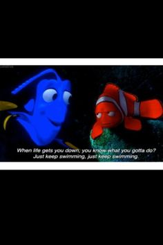 Nemo!!!!!!! Don't let life get you down!