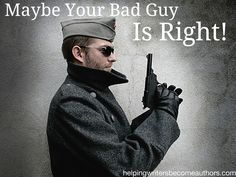 Maybe Your Bad Guy Is RIGHT! - Helping Writers Become Authors