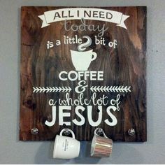 make this sign for the kitchen and hang our favorite coffee cups from it!;