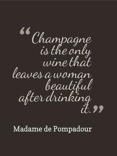 """""""Champagne is the only wine that leaves a woman beautiful after drinking it."""" - Quote by Madame de Pompadour the official chief mistress of Louis XV Champagne Quotes, Champagne Brunch, Champagne Gifts, Cheap Champagne, Champagne Drinks, Just Wine, Wine Quotes, Cheers, Quotes To Live By"""