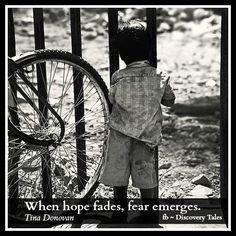 When hope fades, fear emerges. Tina Donovan
