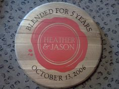 Gift from Heather to Jason on their 5th wedding anniversary (made from Maker's Mark bourbon barrel head) - the traditional gift for the 5th anniversary is wood!