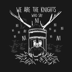 Awesome 'We+Are+The+Knights+Who+Say+Ni%21' design on TeePublic!