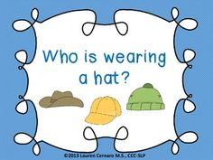 """This activity targets WH-questions (who) and sentence formulation for preschool aged children.  Students are presented with multiple opportunities to answer the question, """"Who is wearing a hat?""""  Activity can be laminated.  Picture cards are provided and Velcro can be used to complete fill-in-the-blank sentences."""