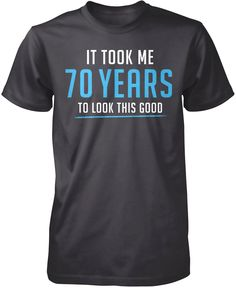 It took me 70 years to look this good! Looking good in your seventies? This is the perfect t-shirt for you! Order yours today. Premium &Women's Fit T-Shirt Made from 100% pre-shrunk cotton jersey. Lon