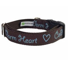 Anyone who's ever known the joy of having a dog, knows that behind those cold noses, their warm hearts are full of unconditional love! The sweet sentiment on our Cold Nose Warm Heart Collar stands out in pretty blue script, against a warm, chocolate brown background. The collar features a grosgrain ribbon front, with coordinating nylon webbing backing - which means it's not only stylish, but sturdy too!  Made in USA.