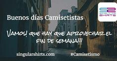 Buenos días Camisetistas!!!! Vamos! que hay que aprovechar el fin de semana!!! #Sábado #Camisetismo #Saturday #BuenosDías #GoodMorning