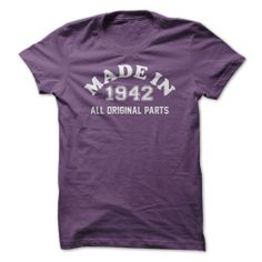 MADE IN 1942 ALL ORIGINAL PARTS T-SHIRT. www.sunfrogshirts.com/Funny/MADE-IN-1942--ALL-ORIGINAL-PARTS-Ladies-Purple.html?8429 $19