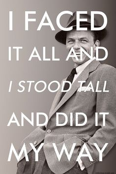 Frank Sinatra said it all.