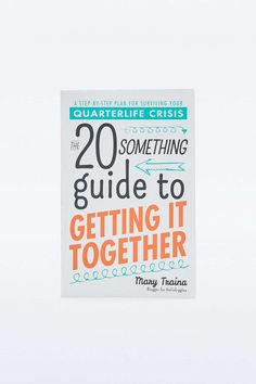 Livre The Twentysomething Guide to Getting It Together : A Step-by-Step Plan for Surviving Your Quarterlife Crisis