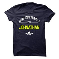 (Tshirt Awesome Produce) Always be yourself JOHNATHAN (Tshirt Legen) Hoodies, Tee Shirts