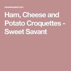 Ham, Cheese and Potato Croquettes - Sweet Savant