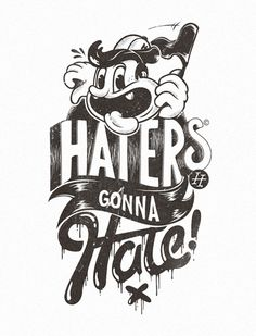 Haters gonna hate. Oh well, life goes on. And our lives have long moved on.