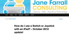 How do I use a Switch or Joystick with an iPad? – October 2012 update from the wonderful Jane Farrall.  Thank you, Jane!!!