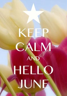keep calm and hello June / Created with Keep Calm and Carry On for iOS #keepcalm #June #tulips