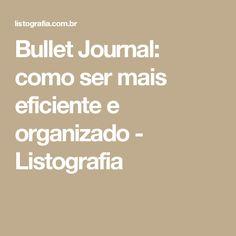 Bullet Journal: como ser mais eficiente e organizado - Listografia