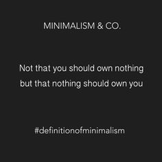 Minimalism - nothing should own you!