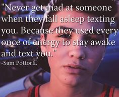 *ounce & this is so true I hate it when people get mad at me for falling asleep on them!!!!!!! ~Madeline Edwards~ Magcon Quotes, Love Sam, Love You All, Text You, Youtubers, Second Life, Sam Pottorff, Ricky Dillon, Cute Quotes