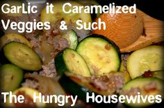 The Hungry Housewives- GarLic it Week! Recipe: Caramelized Veggies & Such- Plus giveway ends 3/19/12