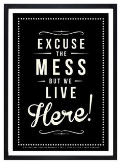 Excuse the mess but we live here / phrase sur la vie / + sur withalovelikethat.fr