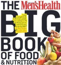 The Men's Health Big Book of Food & Nutrition: Your completely delicious guide to eating well, looking great, and staying lean for life!