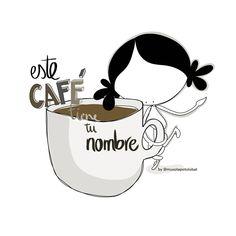 Este café lleva… tu nombre! Eeeeegunon mundo!!! ¡¡¡Compártelo!!!