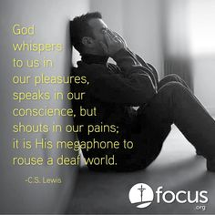 God whispers to us in our pleasures, speaks in our conscience, but shouts in our pains; it is His megaphone to rouse a deaf world. - #CSLewis