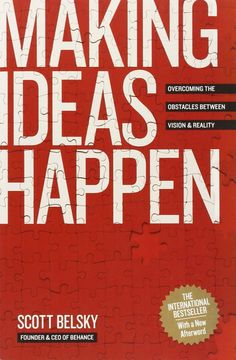 Making Ideas Happen: Overcoming the Obstacles Between Vision & Reality – Scott Belsky