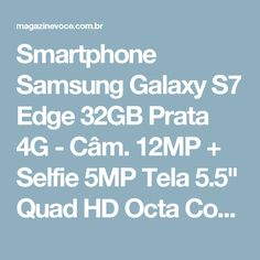 "Smartphone Samsung Galaxy S7 Edge 32GB Prata 4G - Câm. 12MP + Selfie 5MP Tela 5.5"" Quad HD Octa Core - Magazine Fbxvendas"