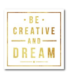 Another great find on #zulily! 'Be Creative and Dream' Wrapped Canvas #zulilyfinds