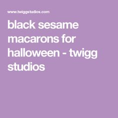 black sesame macarons for halloween - twigg studios