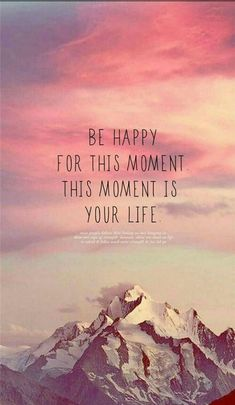 Be happy for this moment. This moment is your life. Be happy for this moment. This moment is your life. Great Quotes, Quotes To Live By, Me Quotes, Inspirational Quotes, Happy Quotes, Happiness Quotes, Famous Quotes, Moment Quotes, City Quotes