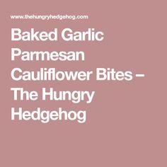 Baked Garlic Parmesan Cauliflower Bites – The Hungry Hedgehog