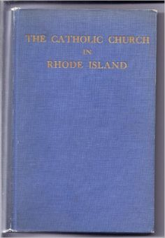 The Catholic Church in Rhode Island. Foreword by the Most Rev. Francis P. Keough
