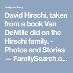 David Hirschi, taken from a book Van DeMille did on the Hirschi family. - Photos and Stories — FamilySearch.org