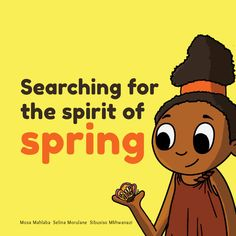 """Enjoy """"Searching for the Spirit of Spring"""" at #FreeKidsBooks!  Illustrated by Selina Masego Morulane, Written by Mosa Mahlaba, Designed by Sibusiso Mkhwanazi"""