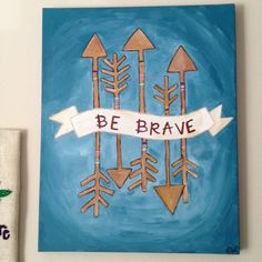 """""""Be Brave"""" Painted Canvas"""