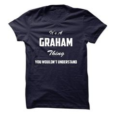 cool It's a GRAHAM thing, Custom GRAHAM Name T-shirt Check more at http://writeontshirt.com/its-a-graham-thing-custom-graham-name-t-shirt.html