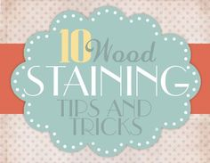 10 Stain tips and tricks